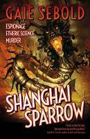 Shanghai Sparrow - An Evvie Duchen Adventure (Paperback)