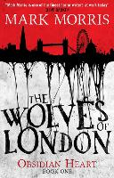 The Wolves of London: The Obsidian Heart - Obsidian Heart (Paperback)