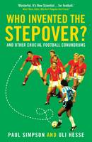 Who Invented the Stepover?: and other crucial football conundrums (Paperback)