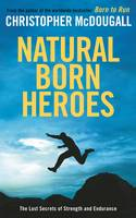 Natural Born Heroes: The Lost Secrets of Strength and Endurance (Paperback)