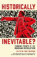 Historically Inevitable?: Turning Points of the Russian Revolution (Hardback)