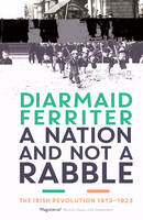A Nation and not a Rabble: The Irish Revolution 1913-23 (Paperback)