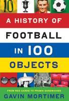 A History of Football in 100 Objects (Hardback)