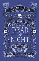 Tales from the Dead of Night: Thirteen Classic Ghost Stories (Hardback)