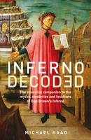Inferno Decoded: The essential companion to the myths, mysteries and locations of Dan Brown's Inferno (Paperback)