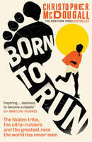 Born to Run: The Hidden Tribe, the Ultra-Runners, and the Greatest Race the World Has Never Seen (Paperback)