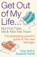 Get Out of My Life: The bestselling guide to the twenty-first-century teenager (Paperback)