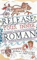 Release Your Inner Roman by Marcus Sidonius Falx - The Marcus Sidonius Falx Trilogy (Hardback)