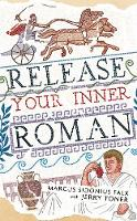Release Your Inner Roman by Marcus Sidonius Falx - The Marcus Sidonius Falx Trilogy (Paperback)