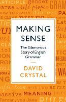 Making Sense: The Glamorous Story of English Grammar (Paperback)