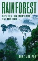 Rainforest: Dispatches from Earth's Most Vital Frontlines (Hardback)