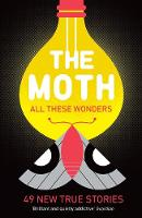 The Moth - All These Wonders: 49 new true stories (Paperback)