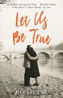 Let Us Be True: From the Betty Trask Prize-winning author of Glass (Paperback)