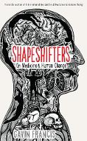 Shapeshifters: A Doctor's Notes on Medicine & Human Change - Wellcome Collection (Hardback)