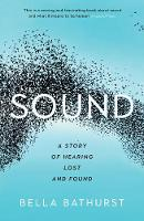 Sound: A Story of Hearing Lost and Found - Wellcome Collection (Paperback)