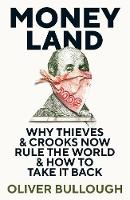Moneyland: Why Thieves And Crooks Now Rule The World And How To Take It Back (Hardback)