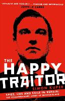 The Happy Traitor: Spies, Lies and Exile in Russia: The Extraordinary Story of George Blake (Paperback)