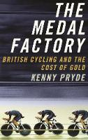 The Medal Factory: British Cycling and the Cost of Gold (Hardback)