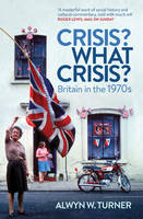 Crisis? What Crisis?: Britain in the 1970s (Paperback)