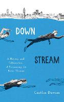 Downstream: A History and Celebration of Swimming the River Thames (Hardback)