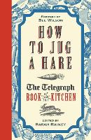 How to Jug a Hare: The Telegraph Book of the Kitchen (Hardback)