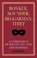 Bonker, Bounder, Beggarman, Thief: A Compendium of Rogues, Villains and Scandals (Hardback)