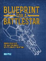 Blueprint for a Battlestar: Serious Scientific Explanations for Sci-Fis Greatest Inventions (Hardback)