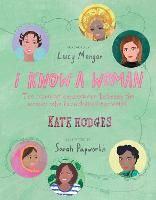 I Know a Woman: The inspiring connections between the women who have shaped our world (Hardback)