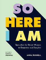So Here I Am: Speeches by great women to empower and inspire (Hardback)
