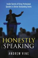 Honestly Speaking: Insider Secrets of Hiring Professional Speakers to Deliver Outstanding Events (Paperback)