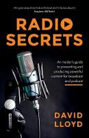 Radio Secrets: An insider's guide to presenting and producing powerful content for broadcast and podcast (Paperback)