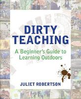 Dirty Teaching: A Beginner's Guide to Learning Outdoors (Paperback)