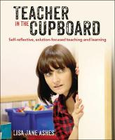 Teacher in the Cupboard: Self-reflective, solution-focused teaching and learning (Paperback)