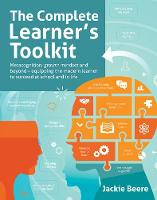 The Complete Learner's Toolkit: Metacognition and Mindset - Equipping the modern learner with the thinking, social and self-regulation skills to succeed at school and in life (Paperback)