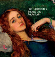 Pre-Raphaelites: Beauty and Rebellion (Paperback)