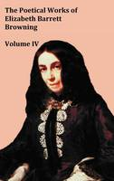 The Poetical Works of Elizabeth Barrett Browning - Volume IV