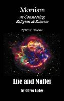 """Monism as Connecting Religion and Science, and Life and Matter (a Criticism of Professor Haeckel's """"Riddle of the Universe"""") (Hardback)"""