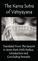 The Kama Sutra of Vatsyayana - Translated From The Sanscrit In Seven Parts With Preface, Introduction and Concluding Remarks (Hardback)