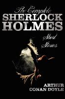 The Complete Sherlock Holmes Short Stories - Unabridged - The Adventures Of Sherlock Holmes, The Memoirs Of Sherlock Holmes, The Return Of Sherlock Holmes, His Last Bow, and The Case-Book Of Sherlock Holmes