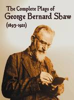 The Complete Plays of George Bernard Shaw (1893-1921), 34 Complete and Unabridged Plays Including: Mrs. Warren's Profession, Caesar and Cleopatra, Man (Hardback)