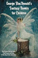 George MacDonald's Fantasy Novels for Children (complete and Unabridged) Including: The Princess And The Goblin, The Princess and Curdie and At The Back Of The North Wind (Hardback)