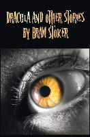 Dracula and Other Stories by Bram Stoker. (Complete and Unabridged). Includes Dracula, The Jewel of Seven Stars, The Man (aka