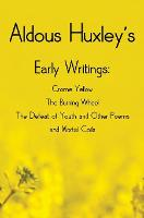 Aldous Huxley's Early Writings including (complete and unabridged) Crome Yellow, The Burning Wheel, The Defeat of Youth and Other Poems and Mortal Coils (Hardback)