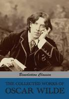 The Collected Works of Oscar Wilde (Lady Windermere's Fan; Salome; A Woman Of No Importance; The Importance of Being Earnest; An Ideal Husband; The Picture of Dorian Gray; Lord Arthur Savile's Crime and other stories; Intentions; Essays And Lectures; Miscellan