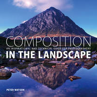 Composition in the Landscape: An Inspirational and Technical Guide for Photographers (Paperback)