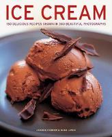 Ice Cream: 150 delicious recipes shown in 300 beautiful photographs (Hardback)