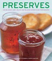 Preserves: 140 delicious jams, jellies and relishes shown in 220 photographs (Hardback)