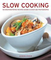 Slow Cooking: 135 mouthwatering recipes shown in over 260 photographs (Hardback)