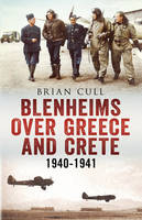 Blenheims Over Greece and Crete: RAF and Greek Blenheims in Action 1940-1941 (Hardback)