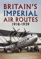 Britain's Imperial Air Routes 1918-1939 (Hardback)